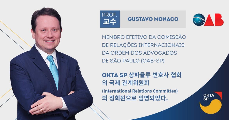 Gustavo Ferraz de Campos Monaco, Consultor Internacional da OKTA SP, foi nomeado Membro Efetivo da Comissão Especial de Relações Internacionais da OAB SP